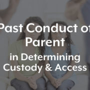 Past Conduct of Parents in Determining Custody and Access