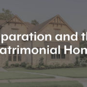 Separation and the Matrimonial Home